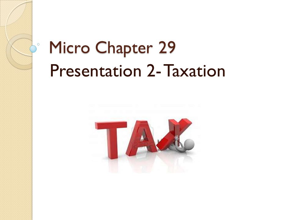 Micro Chapter 29 Presentation 2- Taxation