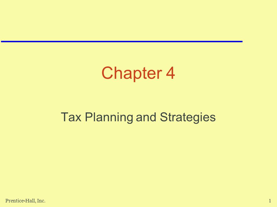 Prentice-Hall, Inc.1 Chapter 4 Tax Planning and Strategies