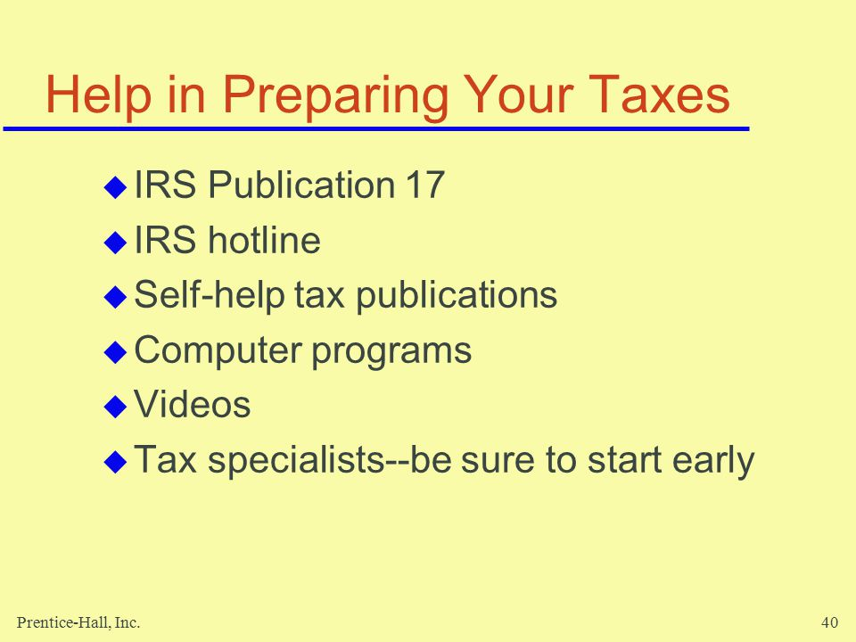 Prentice-Hall, Inc.41 Tax Planning to Minimize Payments  Maximize your deductions.