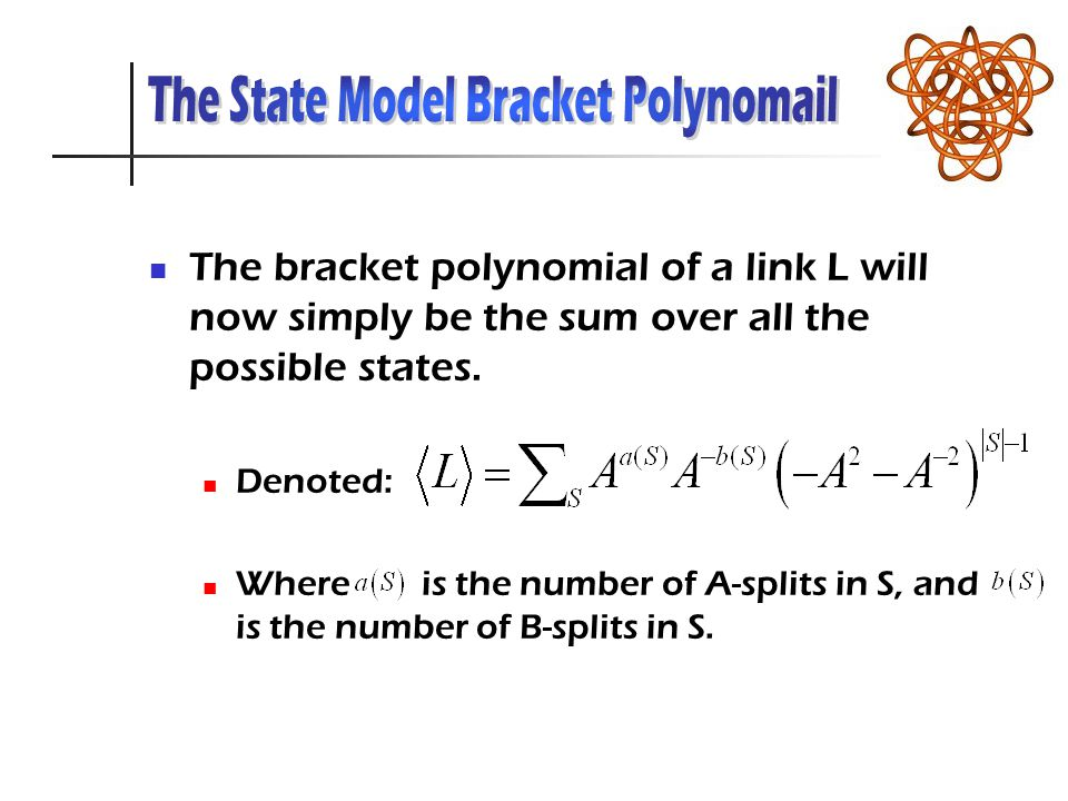 The bracket polynomial of a link L will now simply be the sum over all the possible states.
