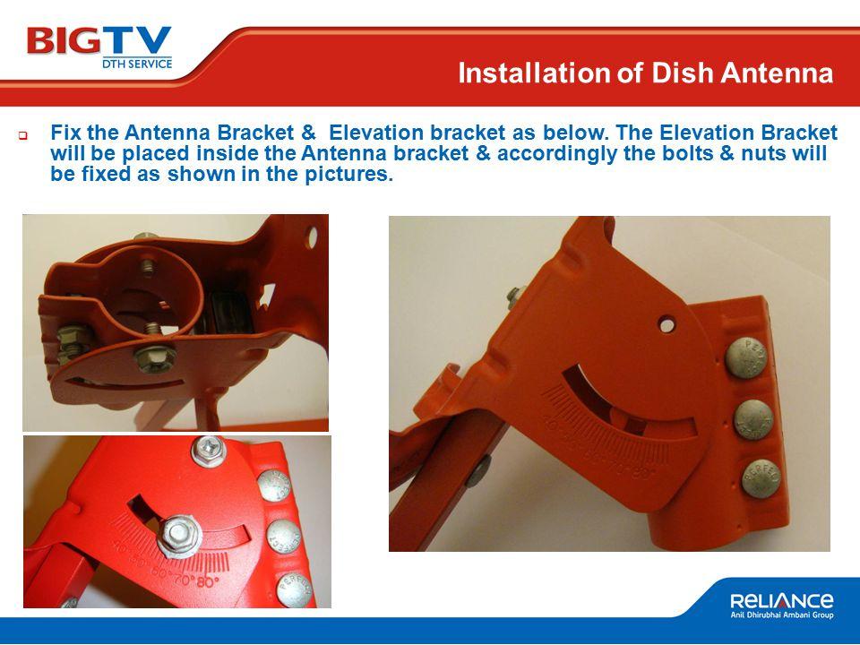 Installation of Dish Antenna  Fix the Antenna Bracket & Elevation bracket as below.