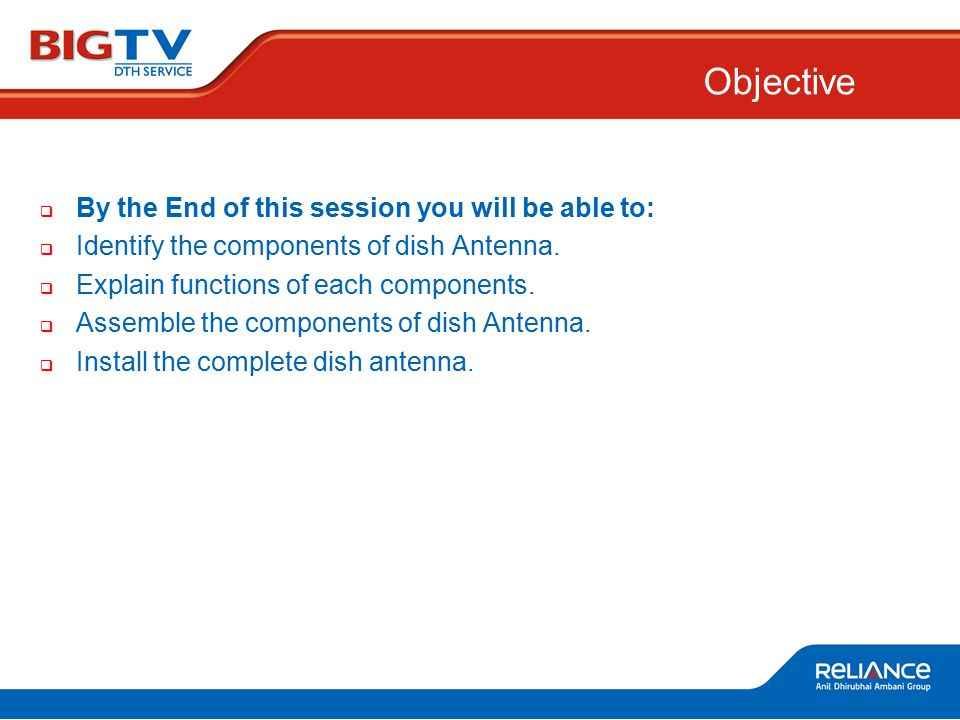  By the End of this session you will be able to:  Identify the components of dish Antenna.