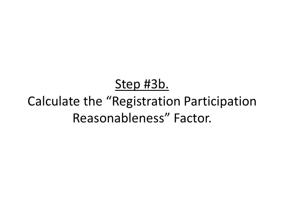 Step #3b. Calculate the Registration Participation Reasonableness Factor.