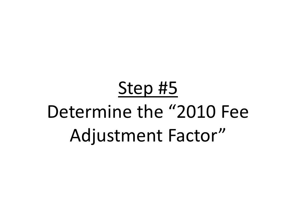 Step #5 Determine the 2010 Fee Adjustment Factor