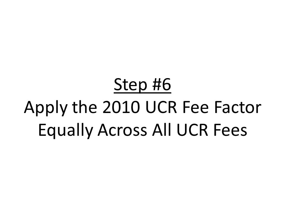 Step #6 Apply the 2010 UCR Fee Factor Equally Across All UCR Fees