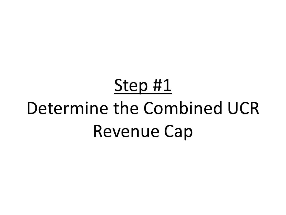 Step #1 Determine the Combined UCR Revenue Cap