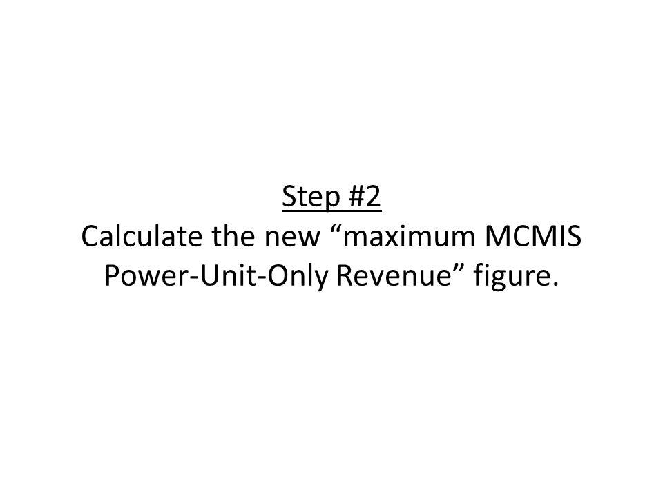 Step #2 Calculate the new maximum MCMIS Power-Unit-Only Revenue figure.