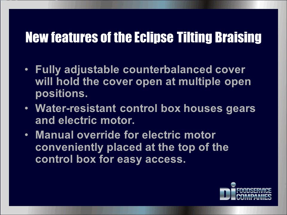 New features of the Eclipse Tilting Braising Fully adjustable counterbalanced cover will hold the cover open at multiple open positions. Water-resista