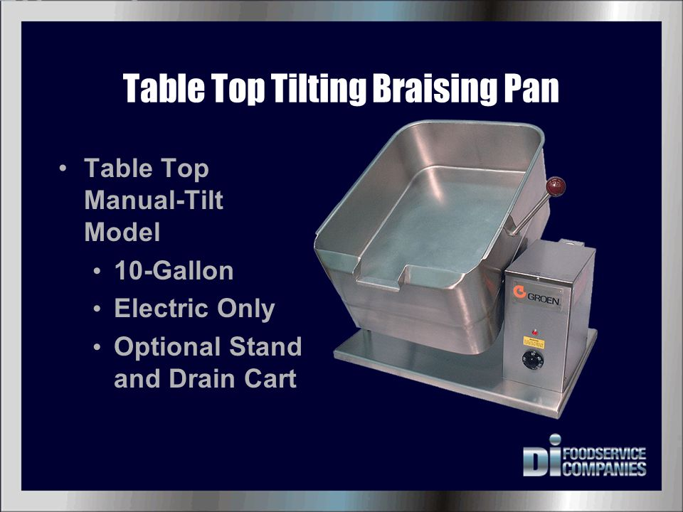 Tilting Braising Pan Features/Benefits Heat transfers evenly over the entire cooking surface with fewer hot spots Unique heat transfer fins on gas models Flat heating elements on electric models Fast heat-up and cook times Adjustable vent cover lets you check food without losing heat