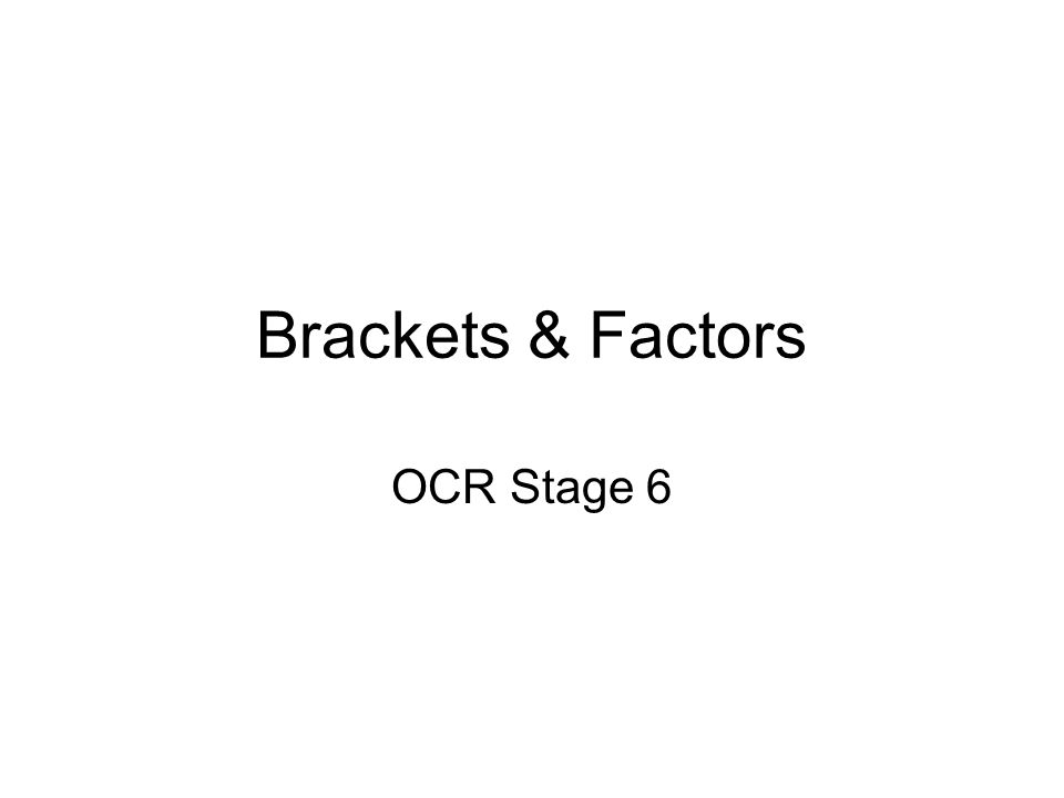 Brackets & Factors OCR Stage 6