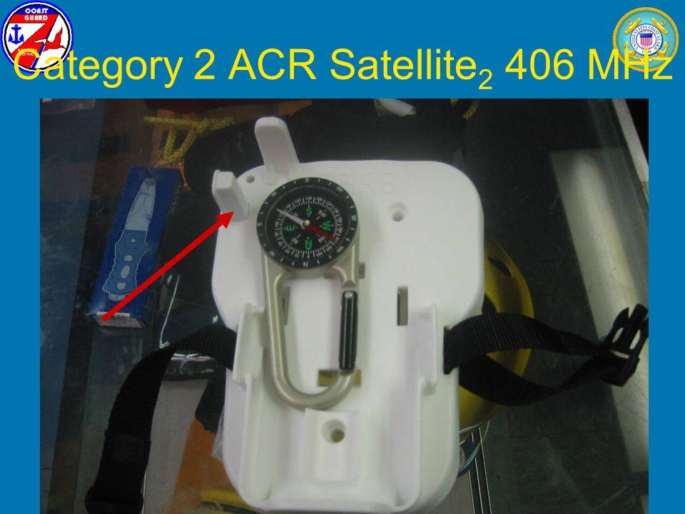 January 2009L. T. Yabrough, U.S. Coast Guard31 Category 2 ACR Satellite 2 406 MHz