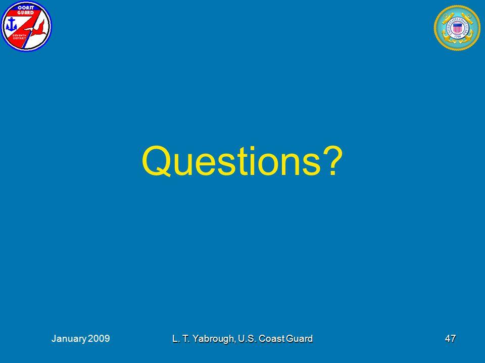January 2009L. T. Yabrough, U.S. Coast Guard47 Questions