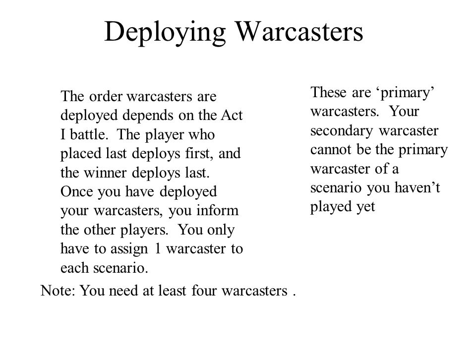 Deploying Warcasters The order warcasters are deployed depends on the Act I battle.