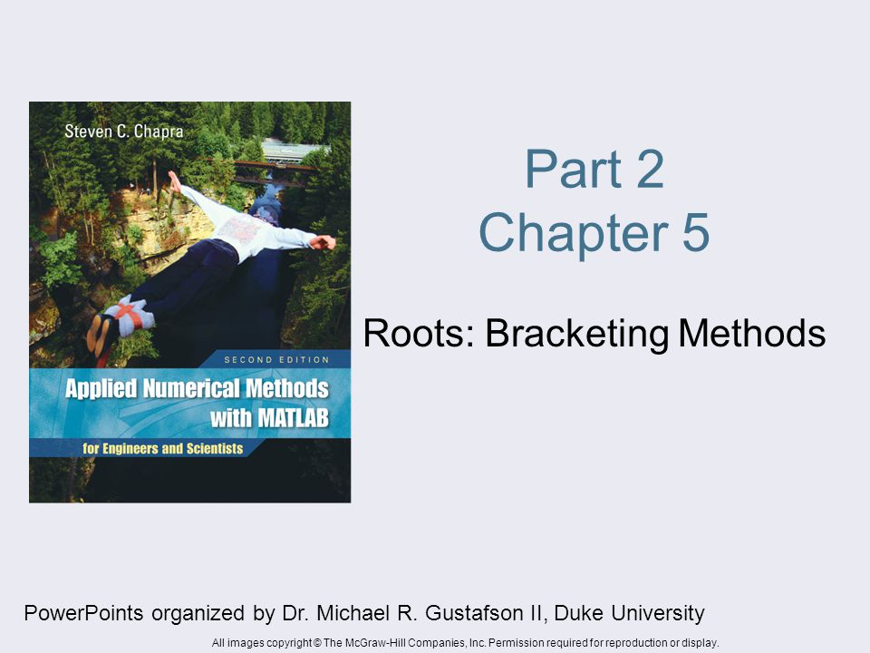 Part 2 Chapter 5 Roots: Bracketing Methods PowerPoints organized by Dr.