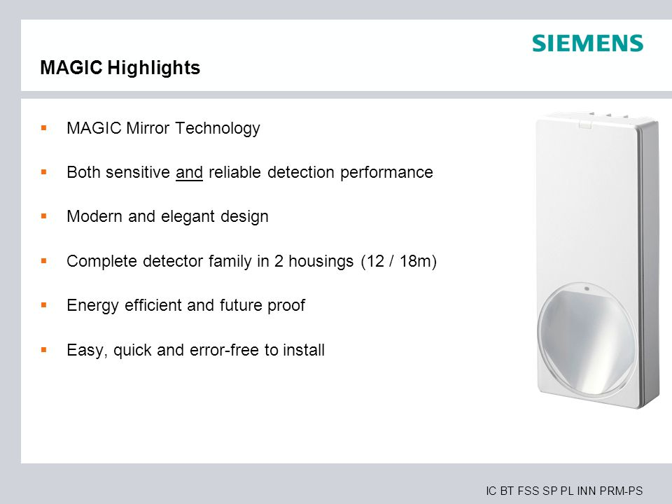 IC BT FSS SP PL INN PRM-PS MAGIC Highlights  MAGIC Mirror Technology  Both sensitive and reliable detection performance  Modern and elegant design