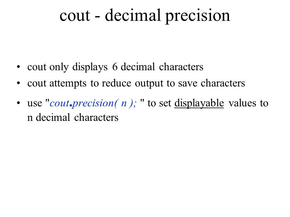 cout - decimal precision cout only displays 6 decimal characters cout attempts to reduce output to save characters use cout.