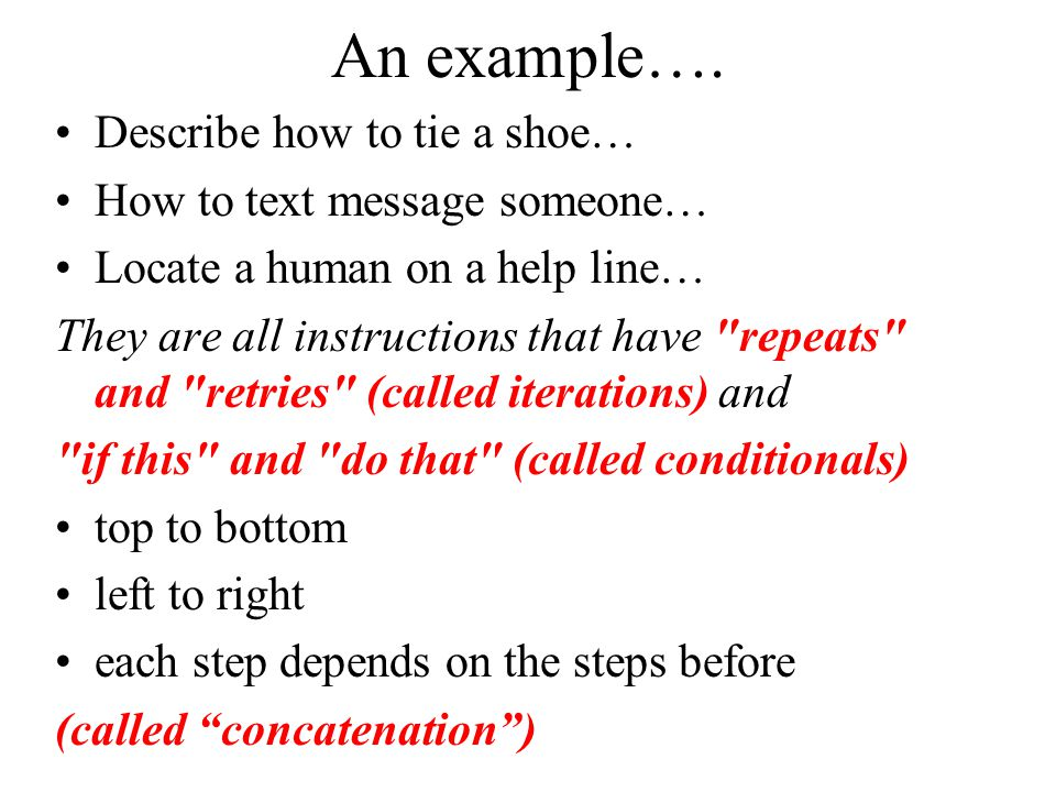 An example…. Describe how to tie a shoe… How to text message someone… Locate a human on a help line… They are all instructions that have