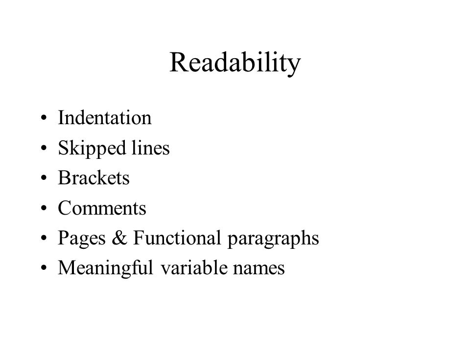 Readability Indentation Skipped lines Brackets Comments Pages & Functional paragraphs Meaningful variable names