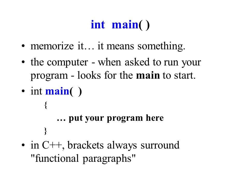 int main( ) memorize it… it means something.