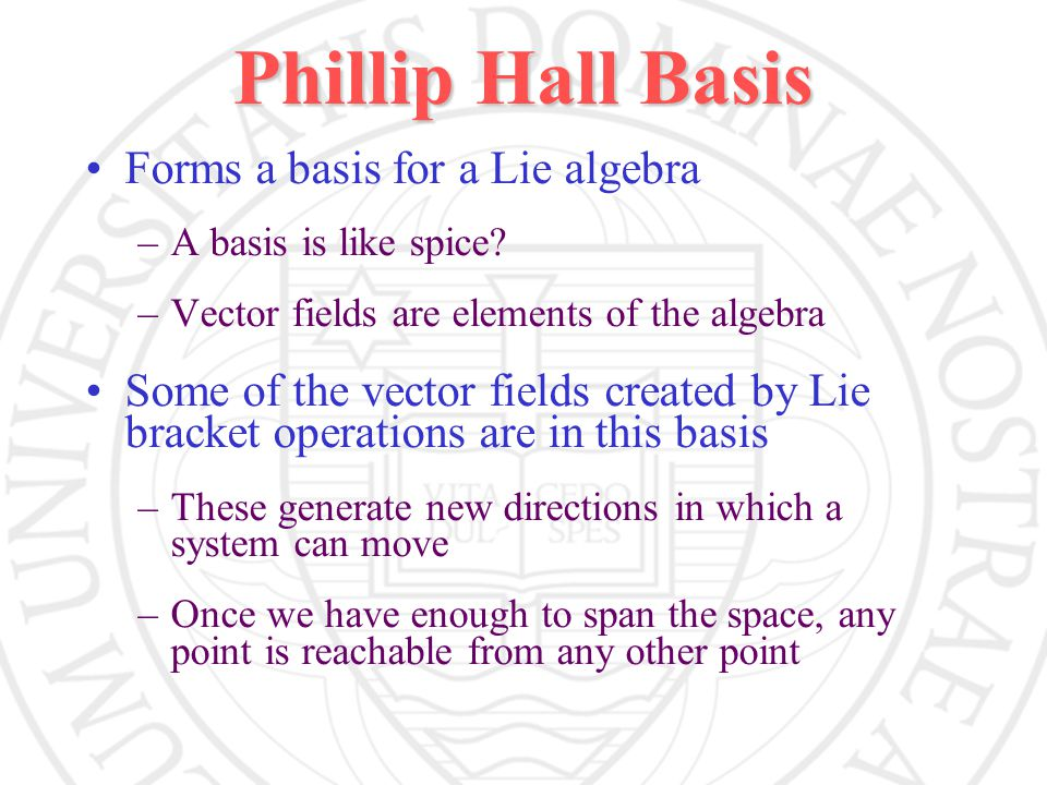 Phillip Hall Basis Forms a basis for a Lie algebra –A basis is like spice.