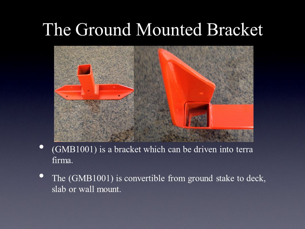 The Ground Mounted Bracket (GMB1001) is a bracket which can be driven into terra firma.