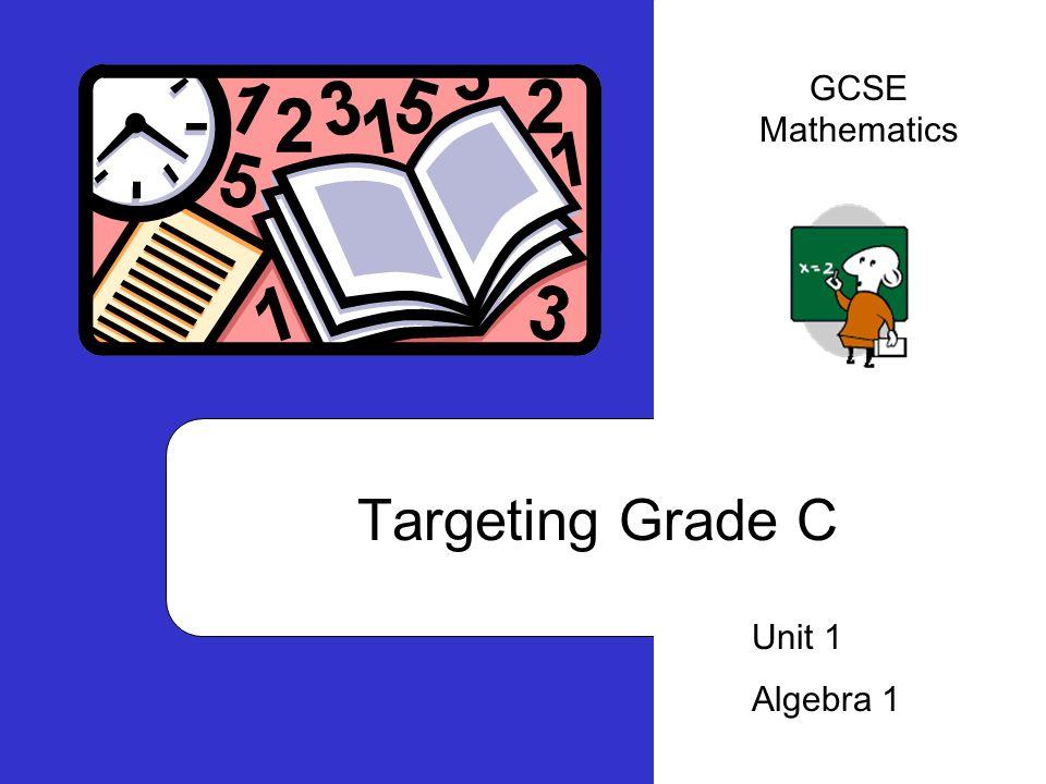 Targeting Grade C Unit 1 Algebra 1 GCSE Mathematics