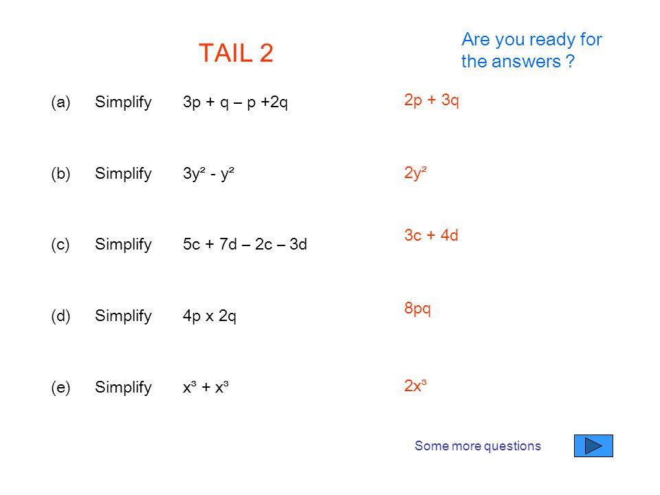 TAIL 2 (a)Simplify3p + q – p +2q (b)Simplify3y² - y² (c)Simplify5c + 7d – 2c – 3d (d)Simplify4p x 2q (e)Simplifyx³ + x³ 2p + 3q 2y² 3c + 4d 8pq 2x³ So