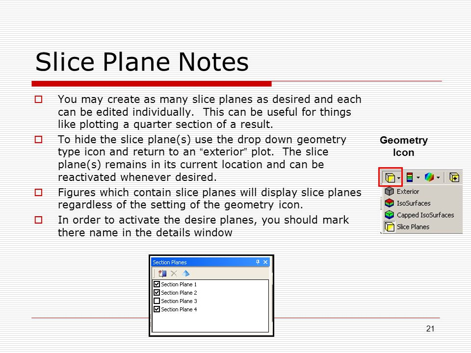 21 Slice Plane Notes  You may create as many slice planes as desired and each can be edited individually.