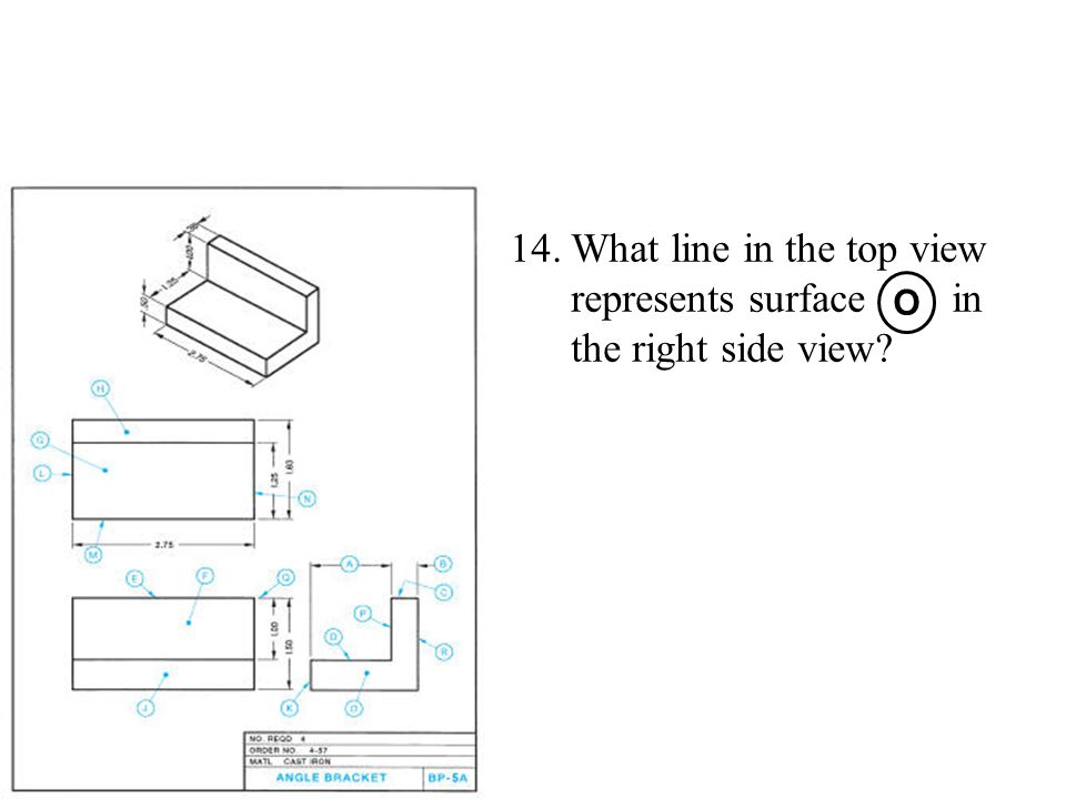 14.What line in the top view represents surface in the right side view? O