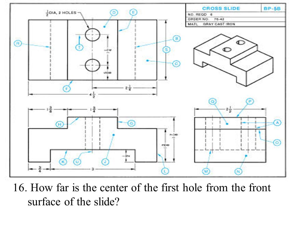 16. How far is the center of the first hole from the front surface of the slide?