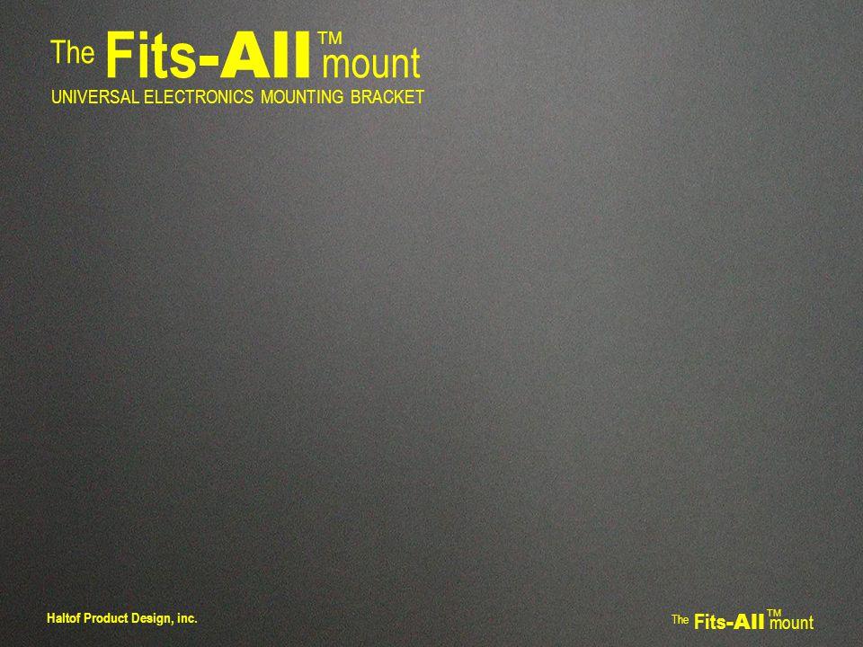 The Fits -All mount TM UNIVERSAL ELECTRONICS MOUNTING BRACKET The Fits -All mount TM Haltof Product Design, inc.
