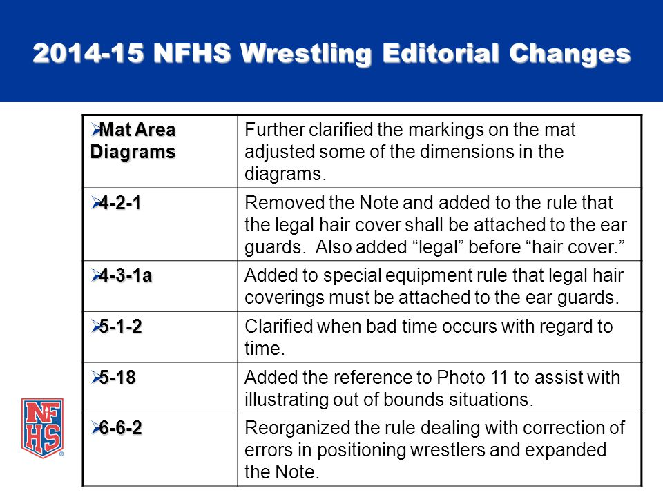 2014-15 NFHS Wrestling Editorial Changes  Mat Area Diagrams Further clarified the markings on the mat adjusted some of the dimensions in the diagrams.