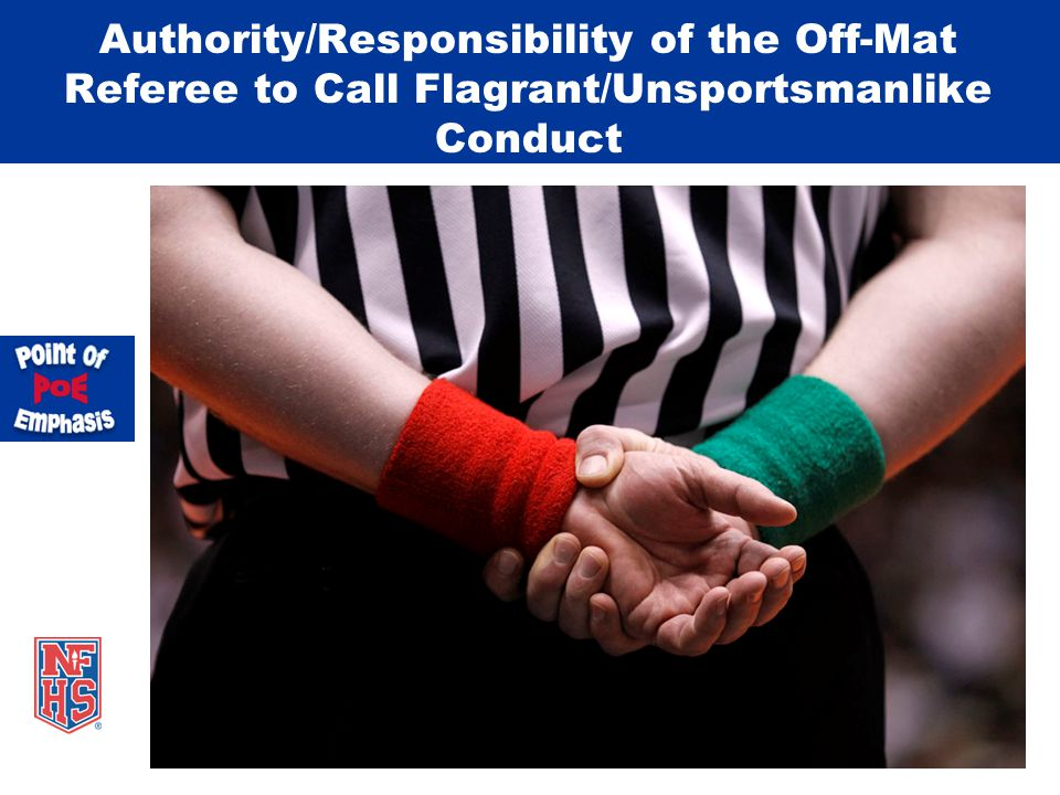 Authority/Responsibility of the Off-Mat Referee to Call Flagrant/Unsportsmanlike Conduct