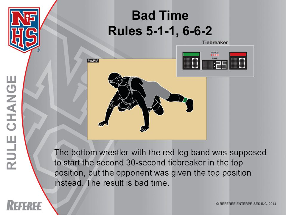 Bad Time Rules 5-1-1, 6-6-2 The bottom wrestler with the red leg band was supposed to start the second 30-second tiebreaker in the top position, but the opponent was given the top position instead.