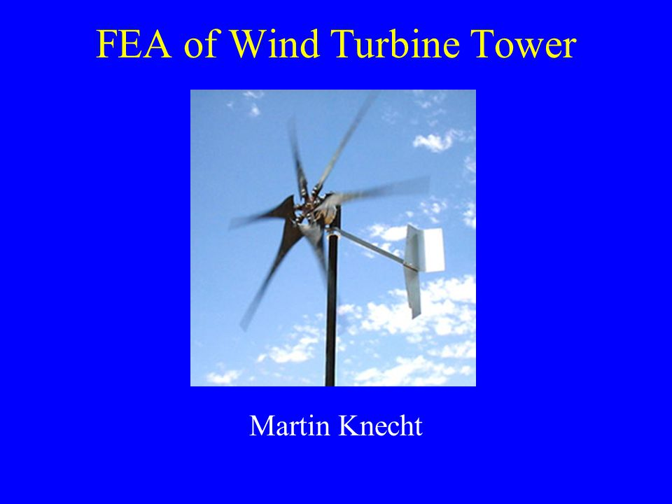 The Problem FEA modeling of a wind turbine tower.