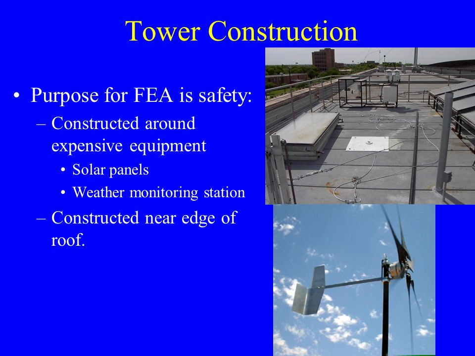 Loading and Conditions of Operation FEA modeled for high winds (60 and 100 mph) Constraints –Rigid constraint at base –Cables ( ropes ) Loads –Weight of PMA, blades and bracket: 22.25 lb –PMA torque –Wind drag