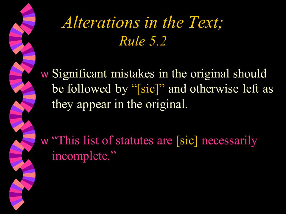 Alterations in the Text; Rule 5.2 wSwSignificant mistakes in the original should be followed by [sic] and otherwise left as they appear in the original.