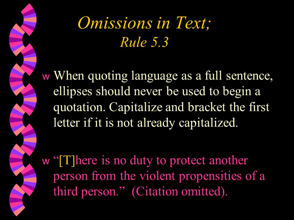 Omissions in Text; Rule 5.3 w When quoting language as a full sentence, ellipses should never be used to begin a quotation.