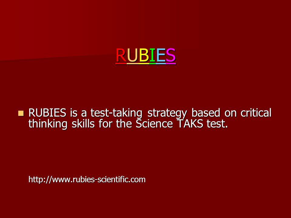 RUBIESRUBIESRUBIESRUBIES RUBIES is a test-taking strategy based on critical thinking skills for the Science TAKS test. RUBIES is a test-taking strateg