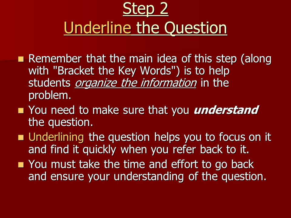 Step 2 Underline the Question Remember that the main idea of this step (along with