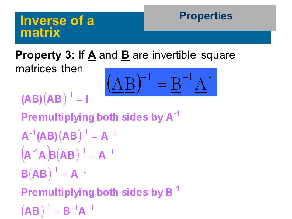 Inverse of a matrix Properties Property 3: If A and B are invertible square matrices then