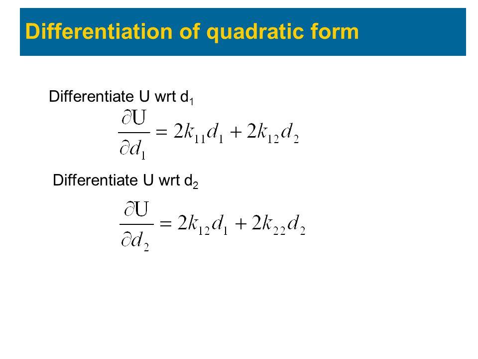 Differentiation of quadratic form Differentiate U wrt d 2 Differentiate U wrt d 1