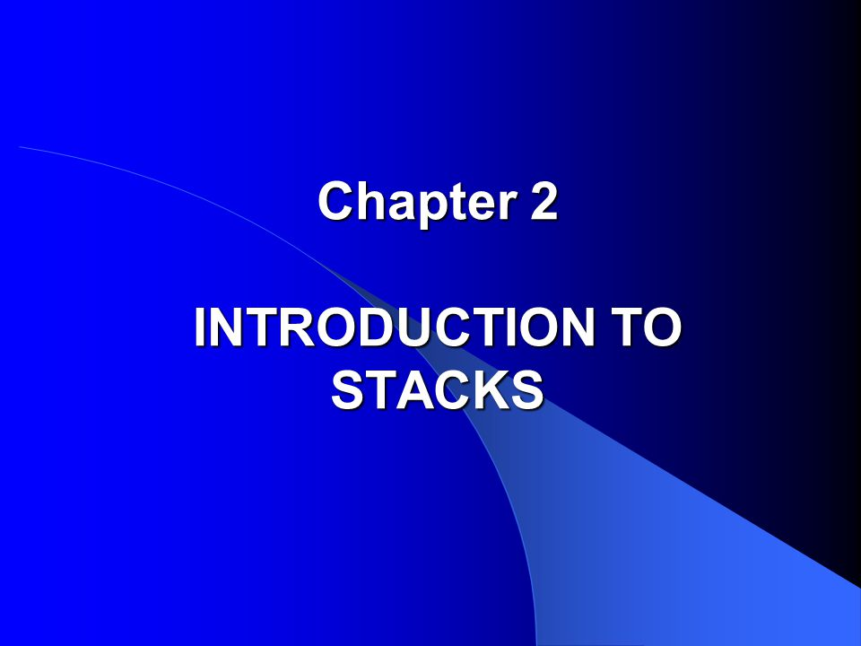 Chapter 2 INTRODUCTION TO STACKS