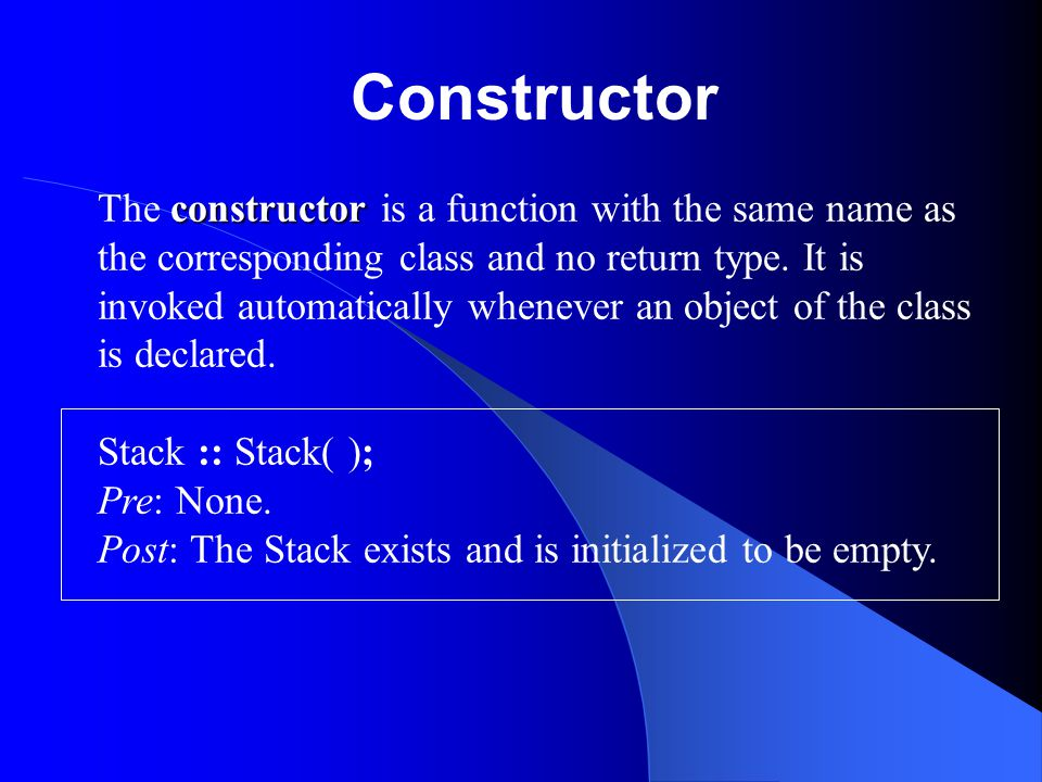Constructor constructor The constructor is a function with the same name as the corresponding class and no return type.