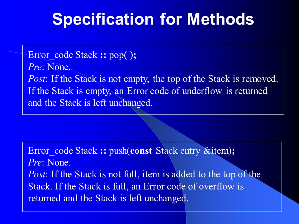 Specification for Methods Error_code Stack :: pop( ); Pre: None.