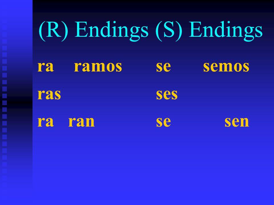 (R) Endings (S) Endings ra ramos se semos ras ses ra ran se sen