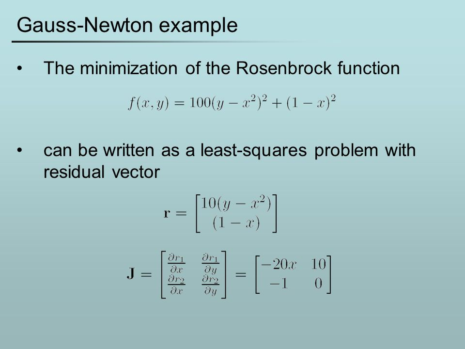 Gauss-Newton example The minimization of the Rosenbrock function can be written as a least-squares problem with residual vector