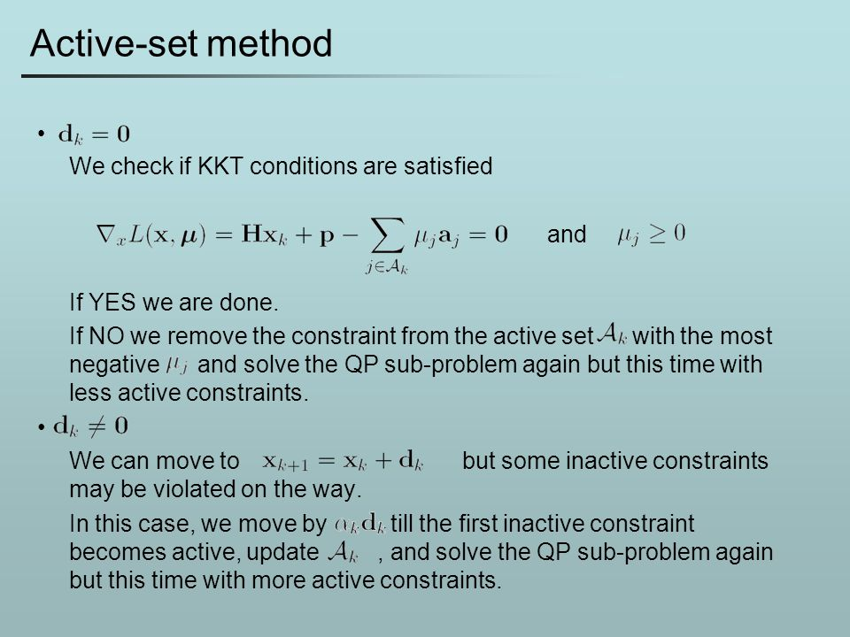 Active-set method We check if KKT conditions are satisfied and If YES we are done. If NO we remove the constraint from the active set with the most ne
