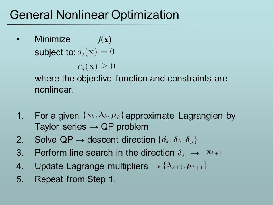 General Nonlinear Optimization Minimize f(x) subject to: where the objective function and constraints are nonlinear. 1.For a given approximate Lagrang
