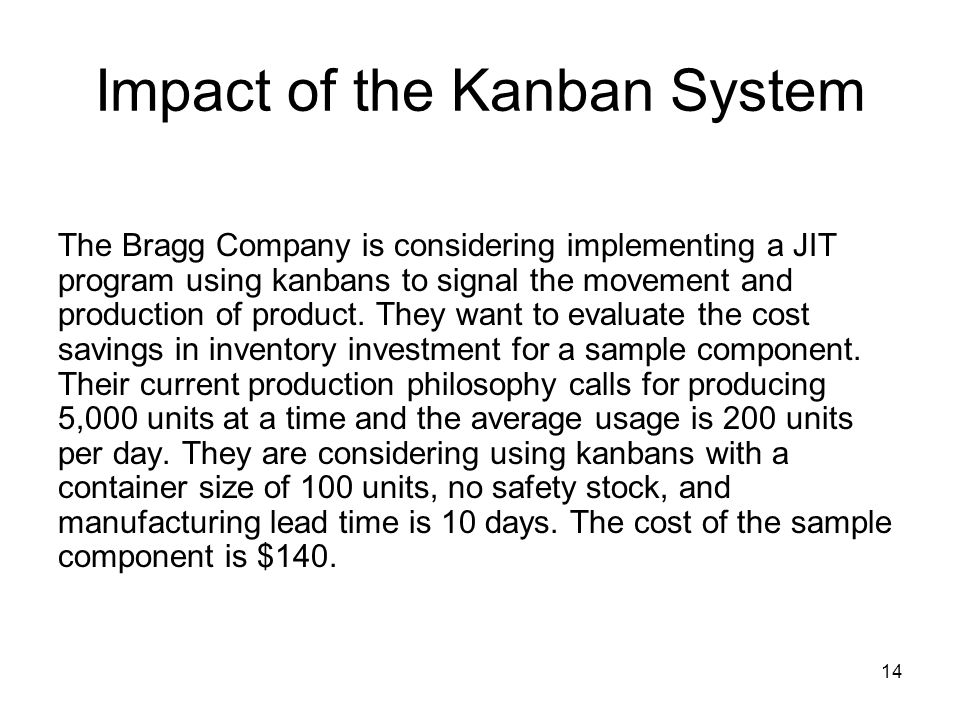 14 Impact of the Kanban System The Bragg Company is considering implementing a JIT program using kanbans to signal the movement and production of product.